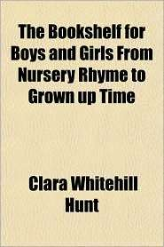 The Bookshelf for Boys and Girls from Nursery Rhyme to Grownthe