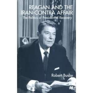 Reagan and the Iran Contra Affair: The Politics of