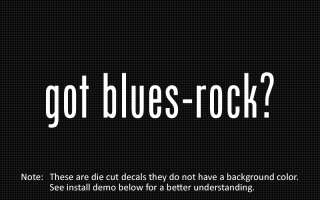 This listing is for 2 got blues rock? die cut decals.