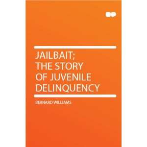 Jailbait; the Story of Juvenile Delinquency Bernard Williams Books