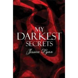 My Darkest Secrets (9781607499183): Jessica Lynn: Books